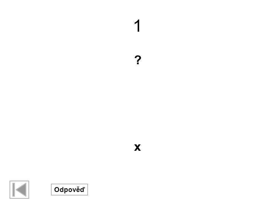 1 ? Odpověď x