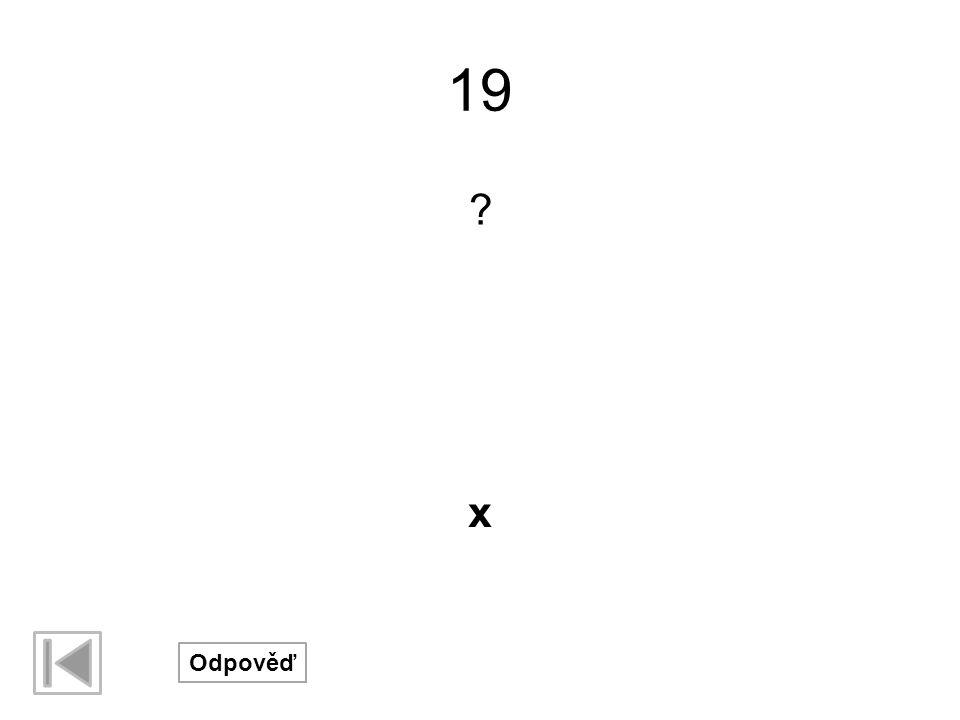 19 ? Odpověď x