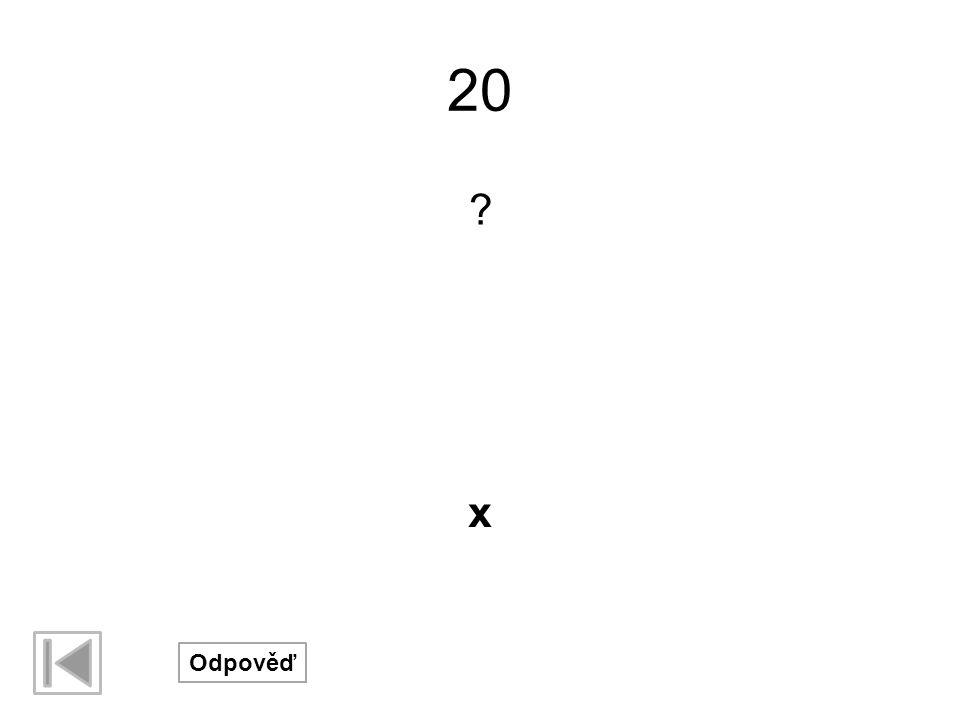 20 ? Odpověď x