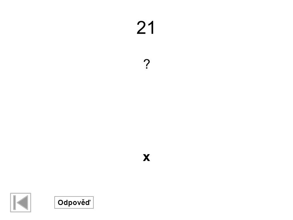 21 ? Odpověď x