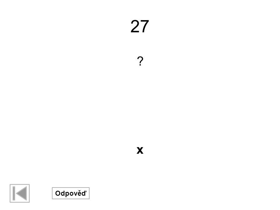 27 ? Odpověď x