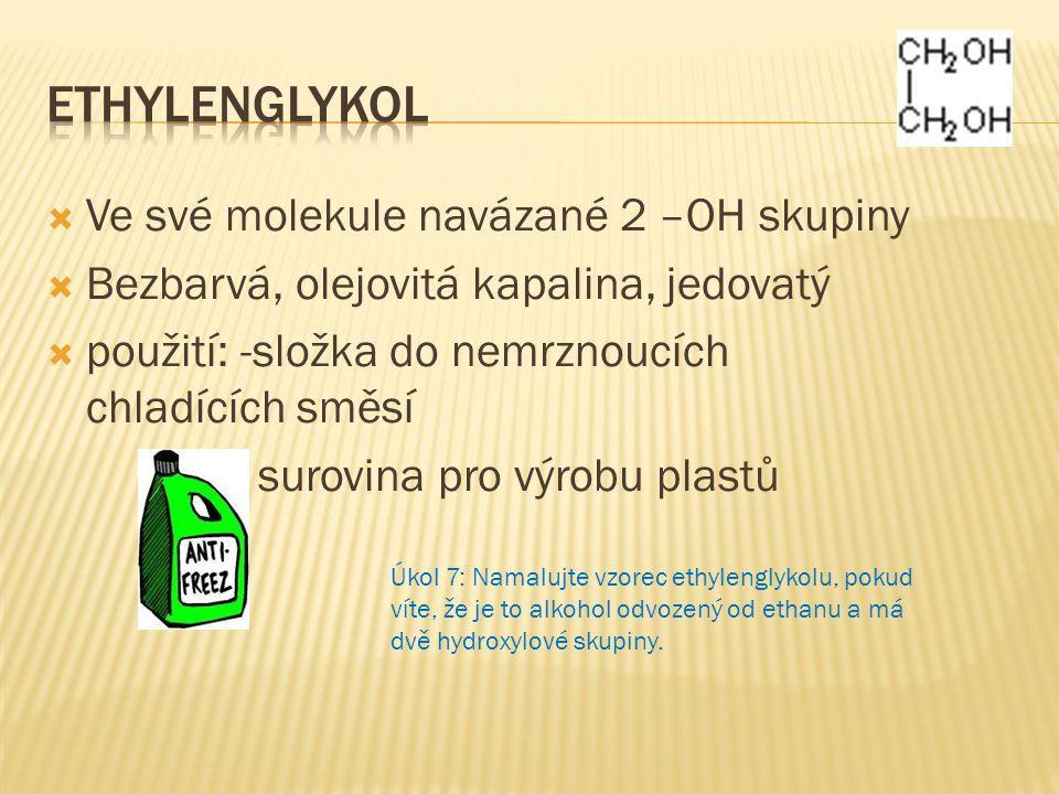  Ve své molekule navázané 2 –OH skupiny  Bezbarvá, olejovitá kapalina, jedovatý  použití: -složka do nemrznoucích chladících směsí - surovina pro v