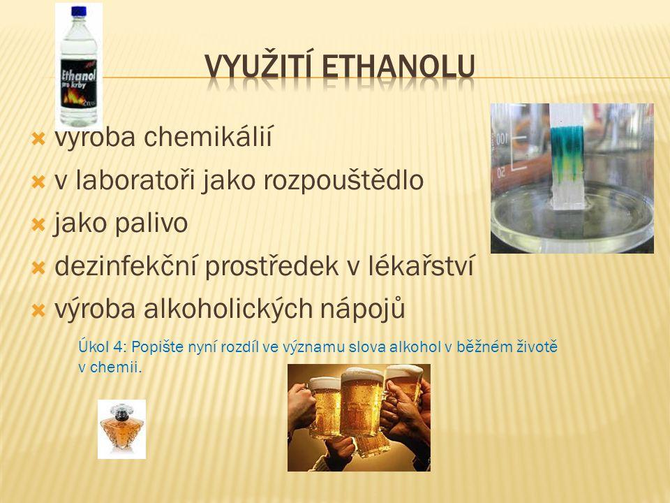  výroba chemikálií  v laboratoři jako rozpouštědlo  jako palivo  dezinfekční prostředek v lékařství  výroba alkoholických nápojů Úkol 4: Popište