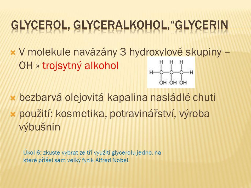  V molekule navázány 3 hydroxylové skupiny – OH » trojsytný alkohol  bezbarvá olejovitá kapalina nasládlé chuti  použití: kosmetika, potravinářství