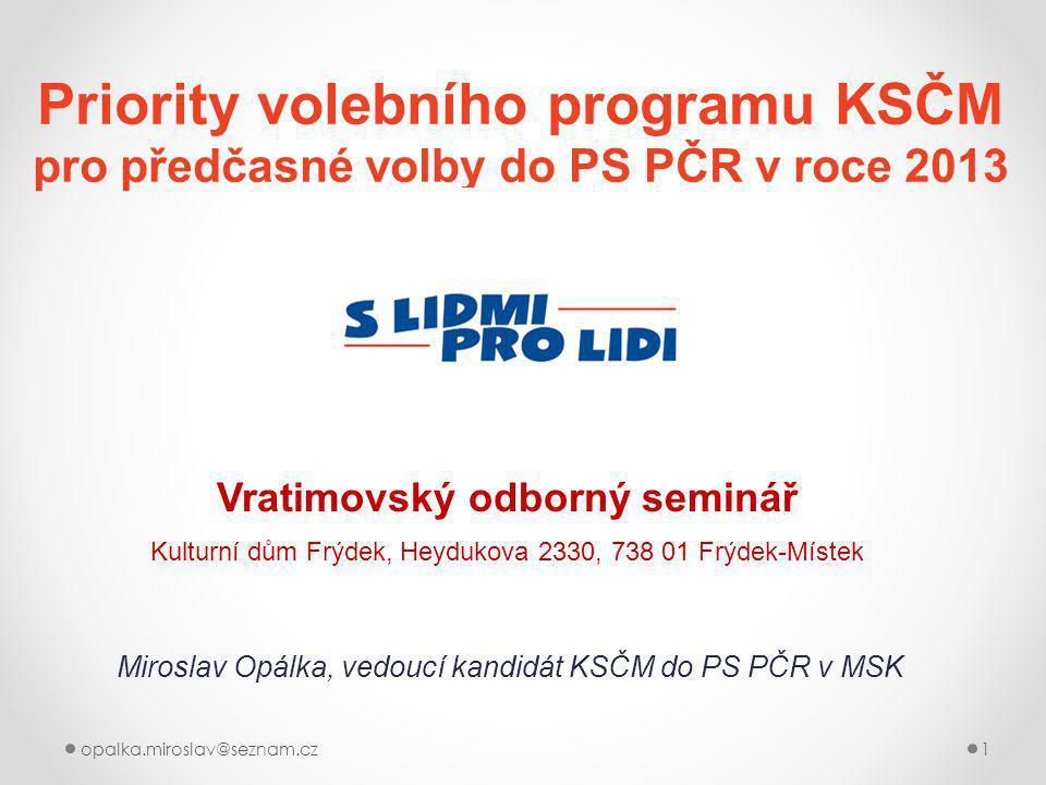 Priority volebního programu KSČM pro předčasné volby do PS PČR v roce 2013 Vratimovský odborný seminář Kulturní dům Frýdek, Heydukova 2330, 738 01 Frý