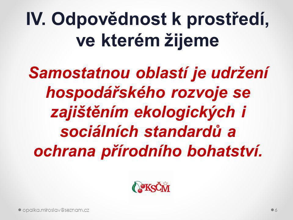 opalka.miroslav@seznam.cz6 IV. Odpovědnost k prostředí, ve kterém žijeme Samostatnou oblastí je udržení hospodářského rozvoje se zajištěním ekologický