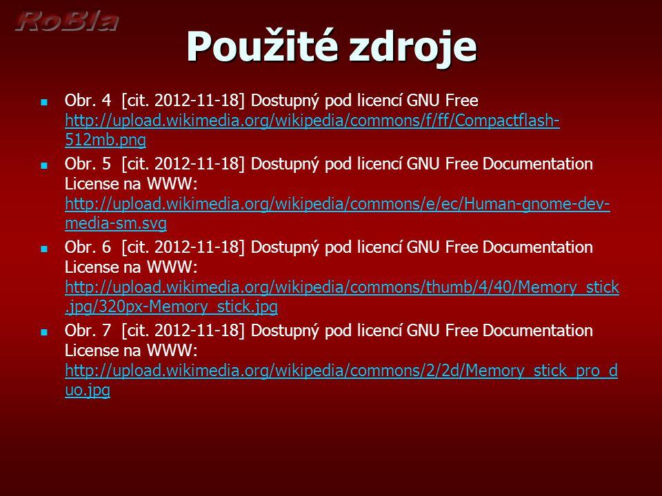 Použité zdroje Obr. 4 [cit. 2012-11-18] Dostupný pod licencí GNU Free http://upload.wikimedia.org/wikipedia/commons/f/ff/Compactflash- 512mb.png http: