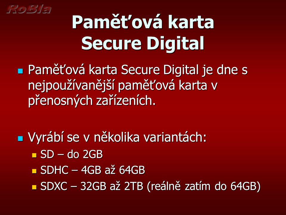 Paměťová karta Secure Digital Paměťová karta Secure Digital je dne s nejpoužívanější paměťová karta v přenosných zařízeních. Paměťová karta Secure Dig