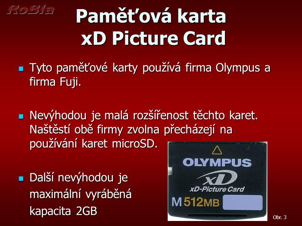 Paměťová karta xD Picture Card Tyto paměťové karty používá firma Olympus a firma Fuji. Tyto paměťové karty používá firma Olympus a firma Fuji. Nevýhod