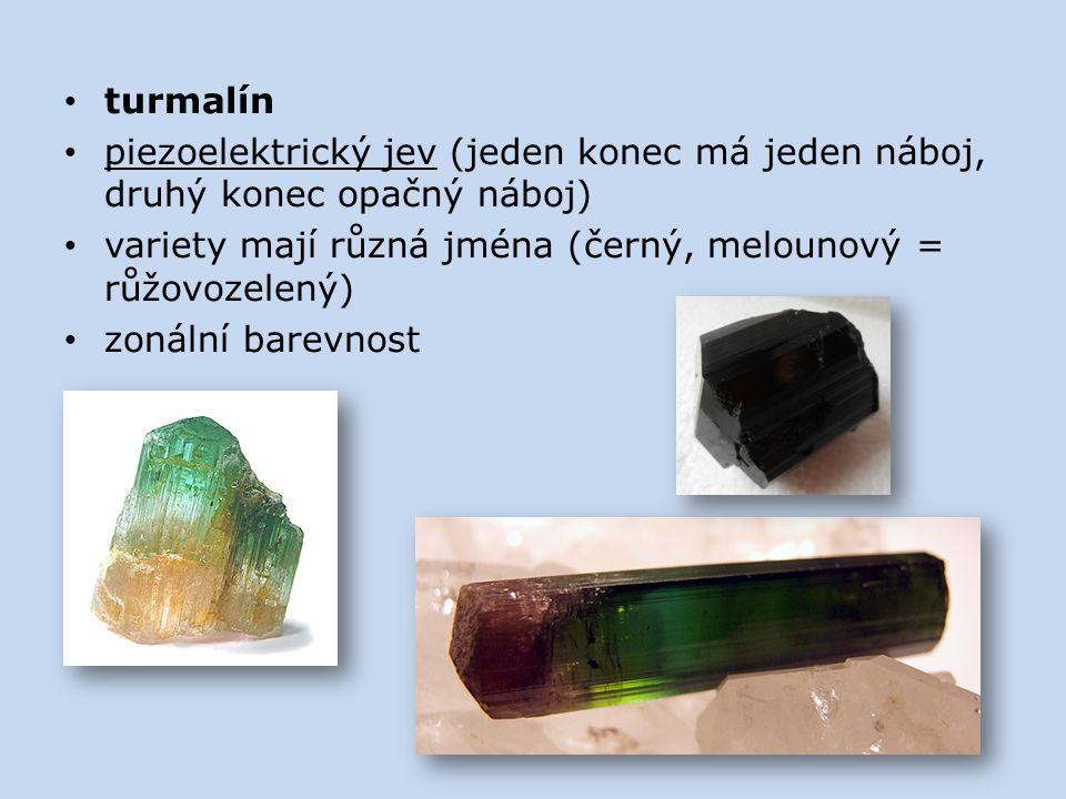 turmalín piezoelektrický jev (jeden konec má jeden náboj, druhý konec opačný náboj) variety mají různá jména (černý, melounový = růžovozelený) zonální