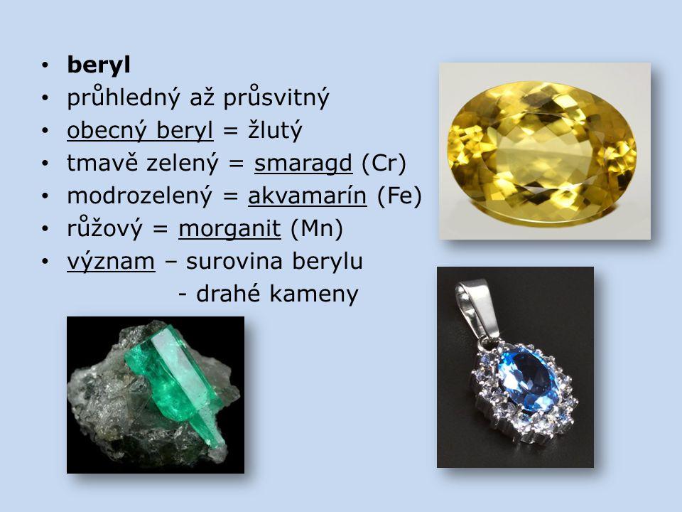 beryl průhledný až průsvitný obecný beryl = žlutý tmavě zelený = smaragd (Cr) modrozelený = akvamarín (Fe) růžový = morganit (Mn) význam – surovina be