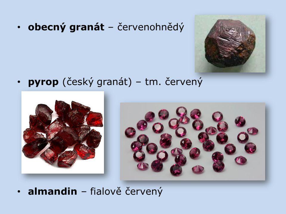 obecný granát – červenohnědý pyrop (český granát) – tm. červený almandin – fialově červený