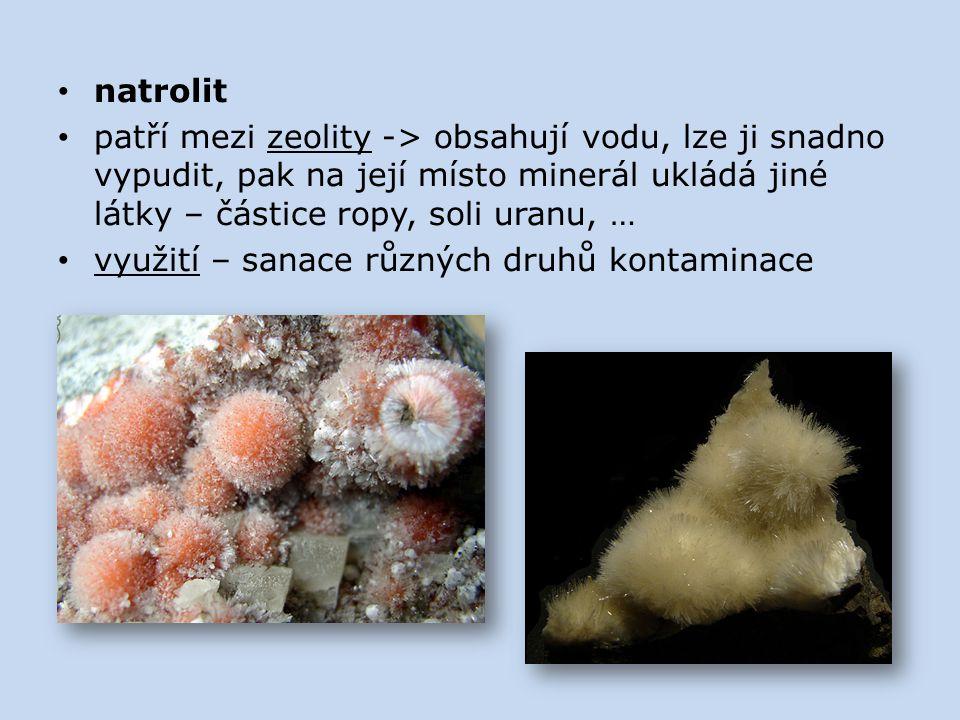 natrolit patří mezi zeolity -> obsahují vodu, lze ji snadno vypudit, pak na její místo minerál ukládá jiné látky – částice ropy, soli uranu, … využití