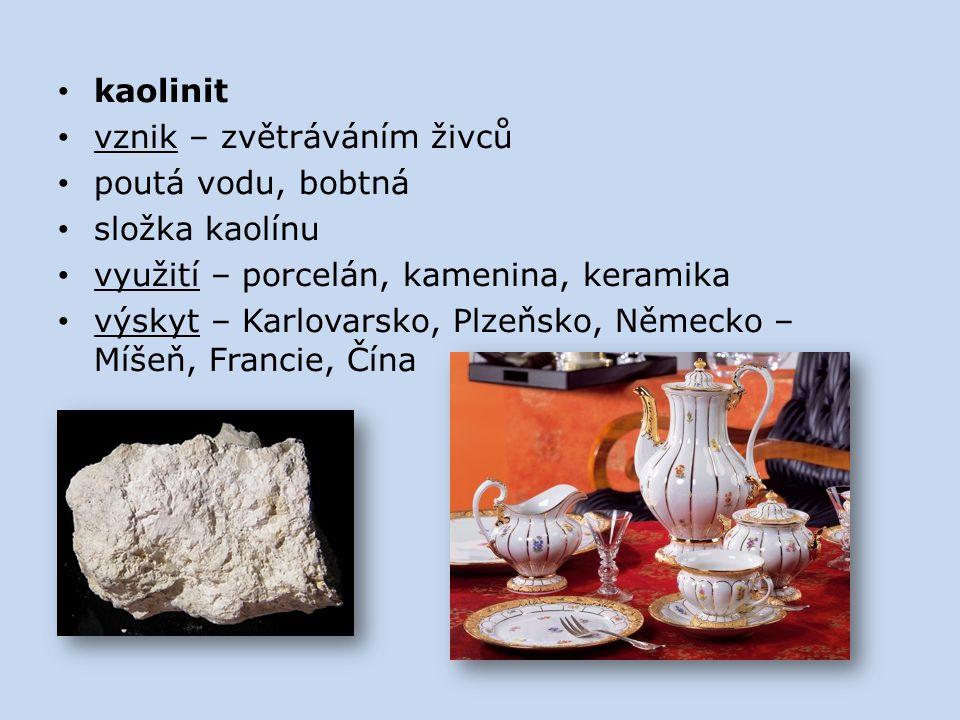 kaolinit vznik – zvětráváním živců poutá vodu, bobtná složka kaolínu využití – porcelán, kamenina, keramika výskyt – Karlovarsko, Plzeňsko, Německo –