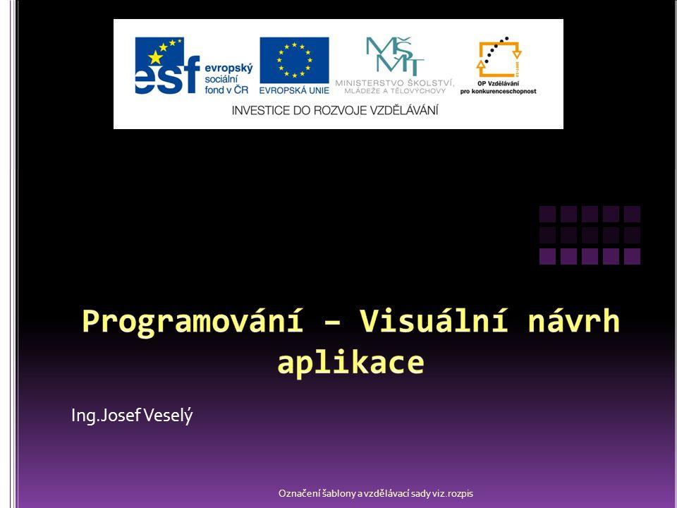 Ing.Josef Veselý Označení šablony a vzdělávací sady viz.rozpis