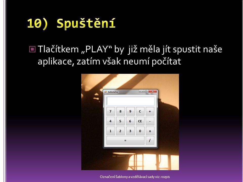 """Tlačítkem """"PLAY"""" by již měla jít spustit naše aplikace, zatím však neumí počítat Označení šablony a vzdělávací sady viz.rozpis"""