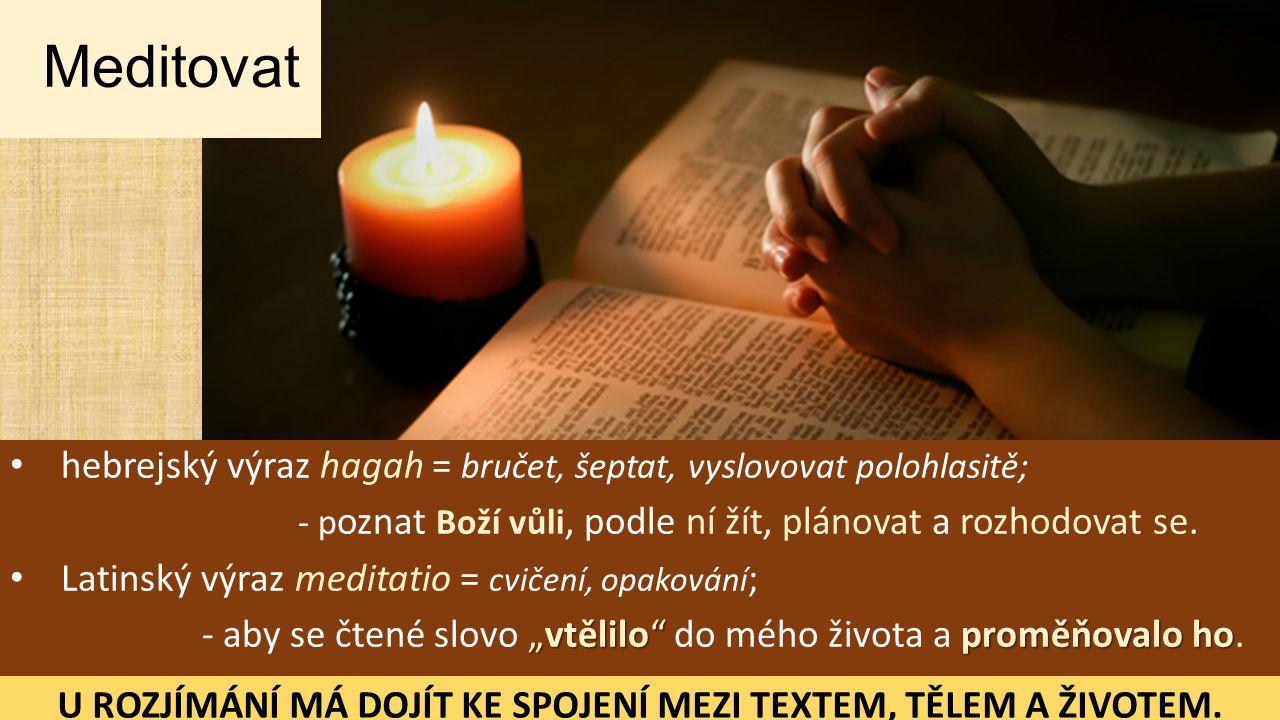 hebrejský výraz hagah = bručet, šeptat, vyslovovat polohlasitě; - p oznat Boží vůli, podle ní žít, plánovat a rozhodovat se.