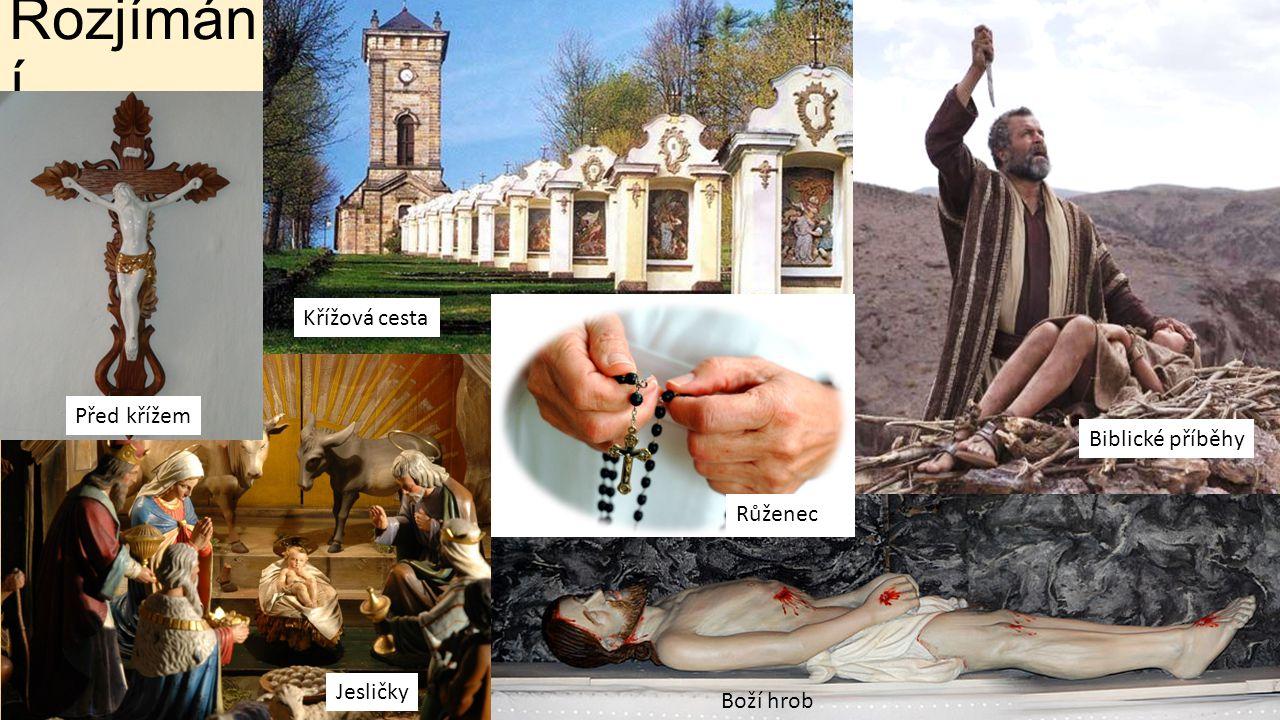 Rozjímán í Před křížem Křížová cesta Biblické příběhy Jesličky Boží hrob Růženec