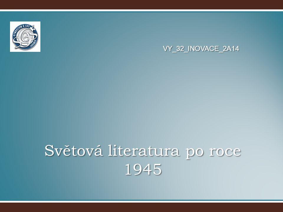 Světová literatura po roce 1945 VY_32_INOVACE_2A14