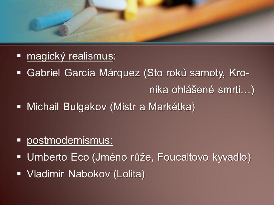  magický realismus:  Gabriel García Márquez (Sto roků samoty, Kro- nika ohlášené smrti…) nika ohlášené smrti…)  Michail Bulgakov (Mistr a Markétka)
