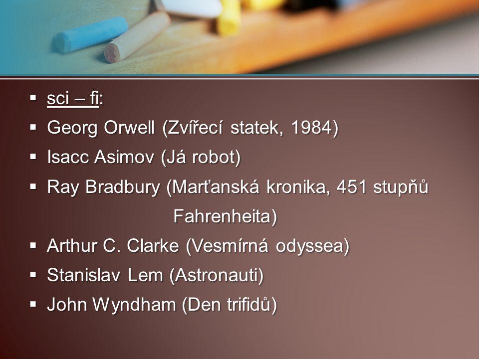  sci – fi:  Georg Orwell (Zvířecí statek, 1984)  Isacc Asimov (Já robot)  Ray Bradbury (Marťanská kronika, 451 stupňů Fahrenheita) Fahrenheita) 