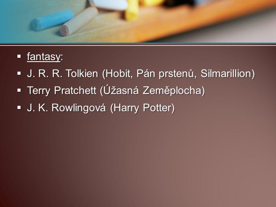  fantasy:  J. R. R. Tolkien (Hobit, Pán prstenů, Silmarillion)  Terry Pratchett (Úžasná Zeměplocha)  J. K. Rowlingová (Harry Potter)