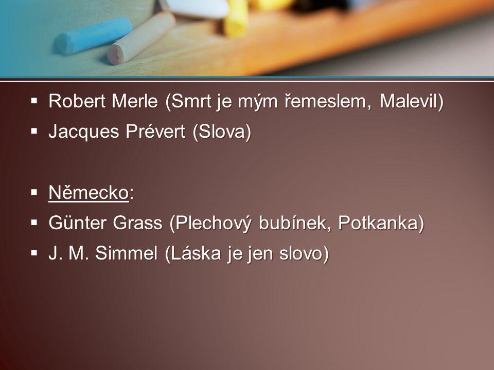  Robert Merle (Smrt je mým řemeslem, Malevil)  Jacques Prévert (Slova)  Německo:  Günter Grass (Plechový bubínek, Potkanka)  J. M. Simmel (Láska