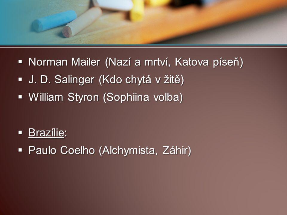  Norman Mailer (Nazí a mrtví, Katova píseň)  J. D. Salinger (Kdo chytá v žitě)  William Styron (Sophiina volba)  Brazílie:  Paulo Coelho (Alchymi