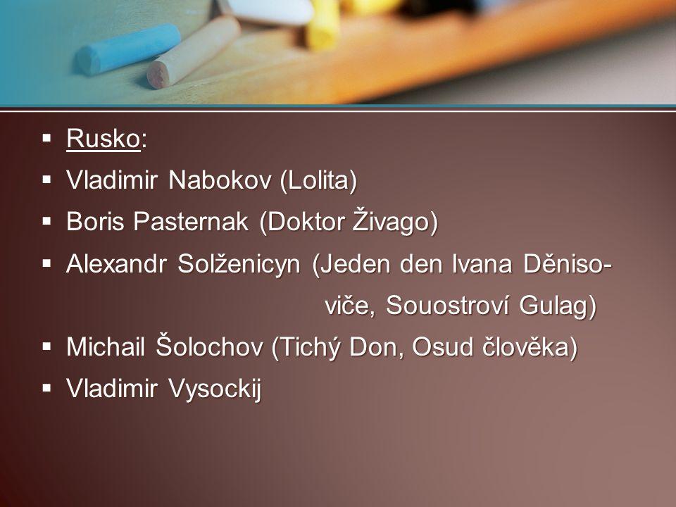  Rusko:  Vladimir Nabokov (Lolita)  Boris Pasternak (Doktor Živago)  Alexandr Solženicyn (Jeden den Ivana Děniso- viče, Souostroví Gulag) viče, So
