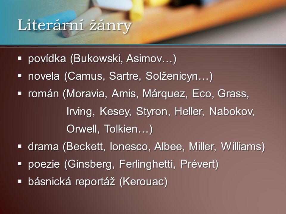 Literární žánry  povídka (Bukowski, Asimov…)  novela (Camus, Sartre, Solženicyn…)  román (Moravia, Amis, Márquez, Eco, Grass, Irving, Kesey, Styron