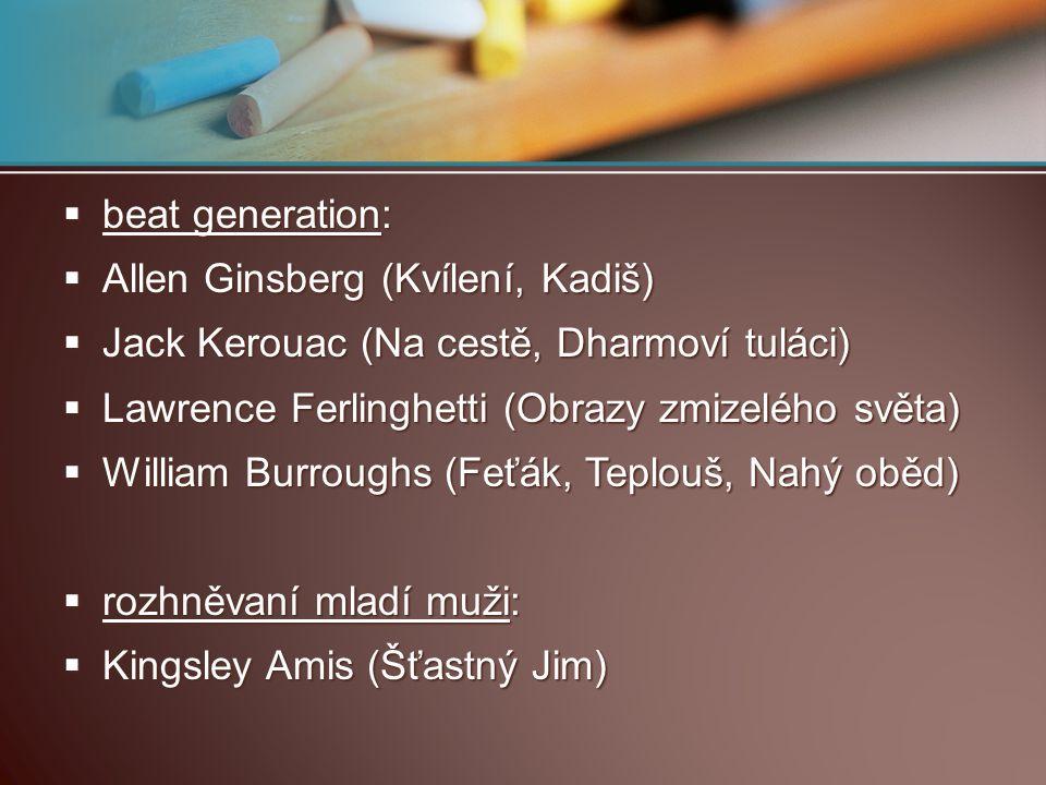  beat generation:  Allen Ginsberg (Kvílení, Kadiš)  Jack Kerouac (Na cestě, Dharmoví tuláci)  Lawrence Ferlinghetti (Obrazy zmizelého světa)  Wil