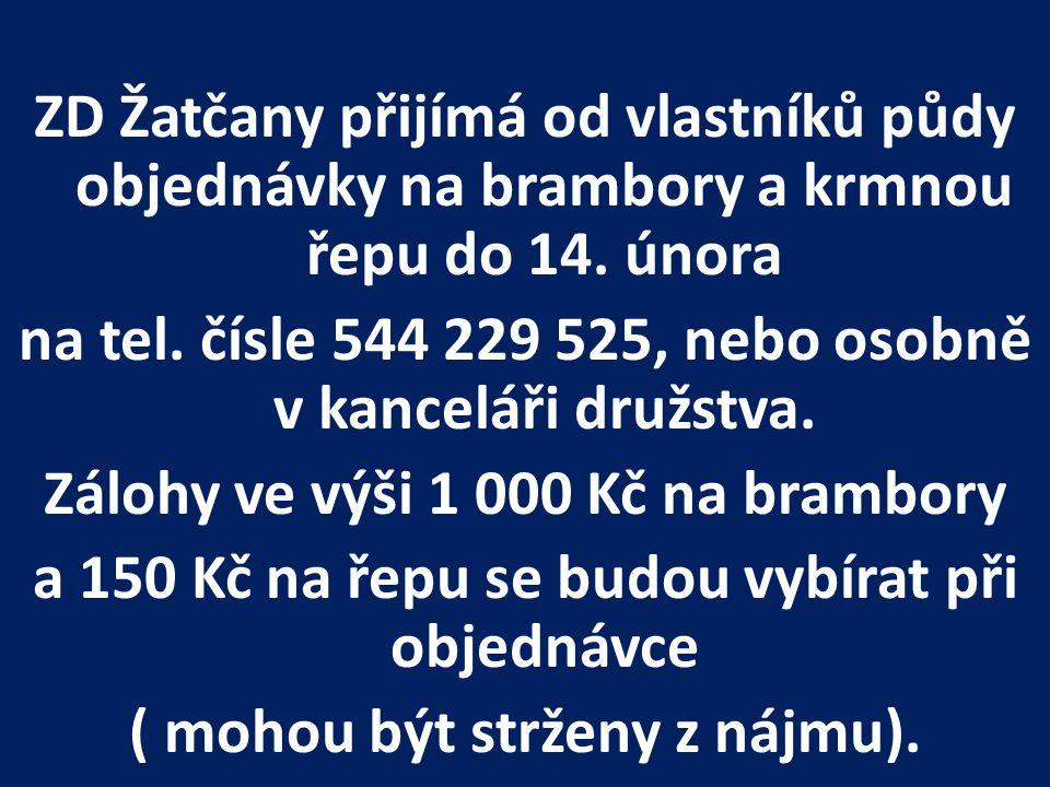 ZD Žatčany přijímá od vlastníků půdy objednávky na brambory a krmnou řepu do 14. února na tel. čísle 544 229 525, nebo osobně v kanceláři družstva. Zá