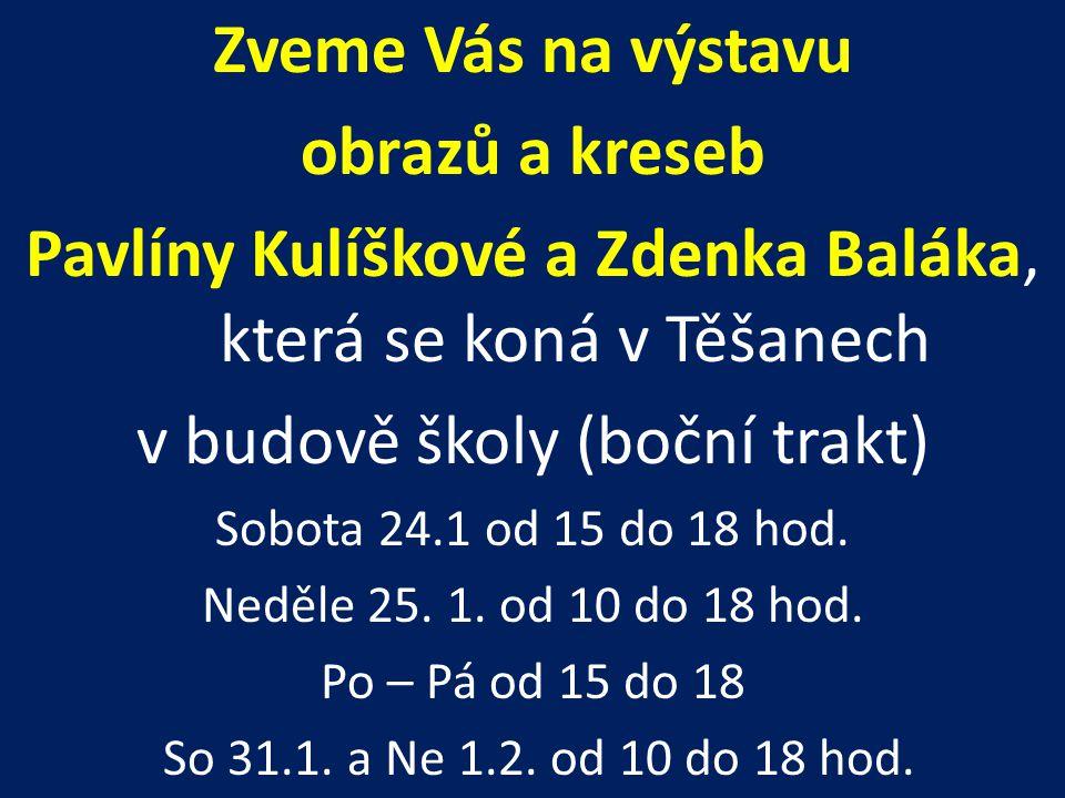 Zveme Vás na výstavu obrazů a kreseb Pavlíny Kulíškové a Zdenka Baláka, která se koná v Těšanech v budově školy (boční trakt) Sobota 24.1 od 15 do 18