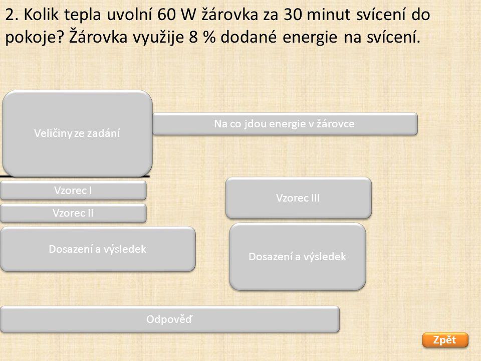 P 0 = 60 W η = 92 % t = 30 min = 1800 s Q = x Q = W W = P. t W = 55,2. 1800 W = 99 360 J = 99,4 kJ jestliže 8 % je využito na svícení, tak 92 % je neu