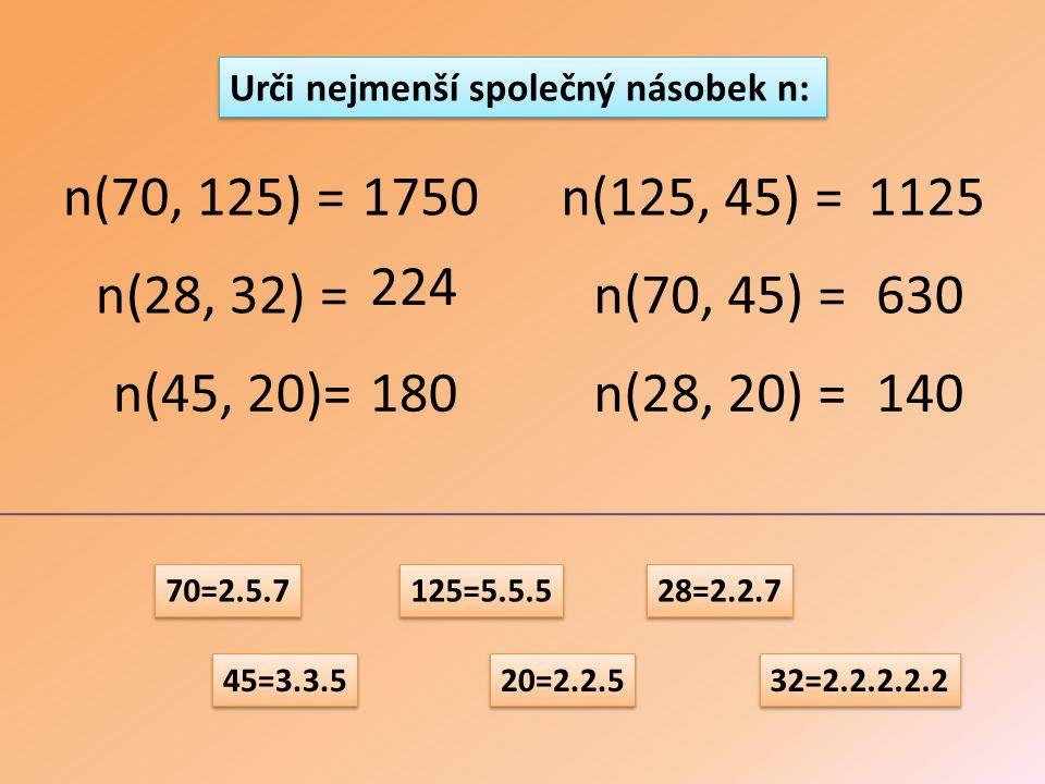 n(70, 125) = n(28, 32) = n(45, 20)= n(70, 45) = n(125, 45) = n(28, 20) = 70=2.5.7 125=5.5.5 28=2.2.7 32=2.2.2.2.2 45=3.3.5 20=2.2.5 1750 224 180 1125