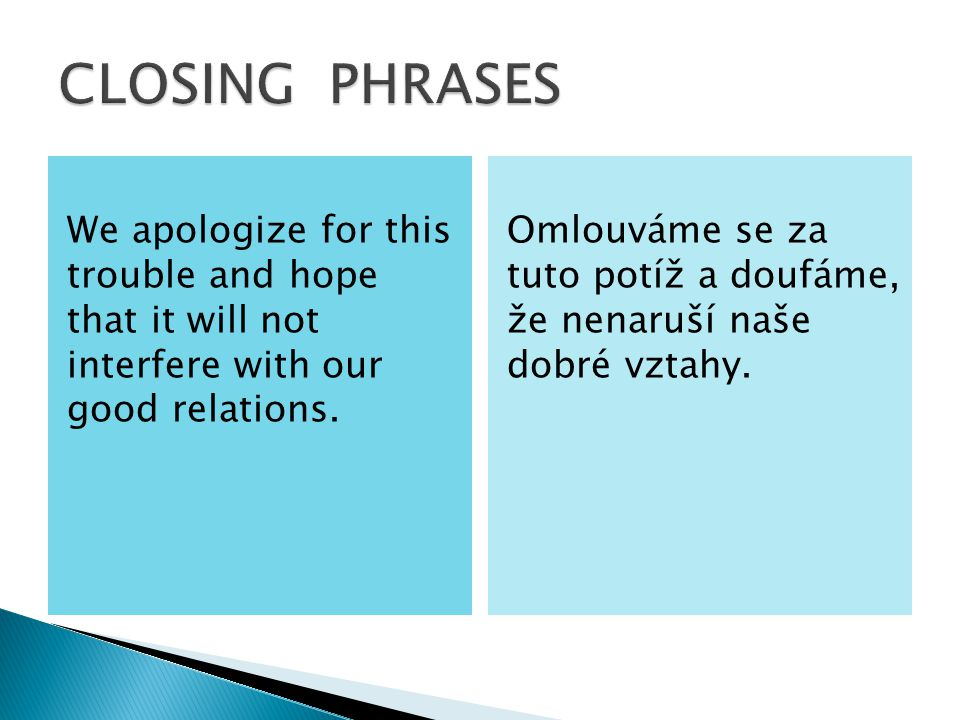 We apologize for this trouble and hope that it will not interfere with our good relations.