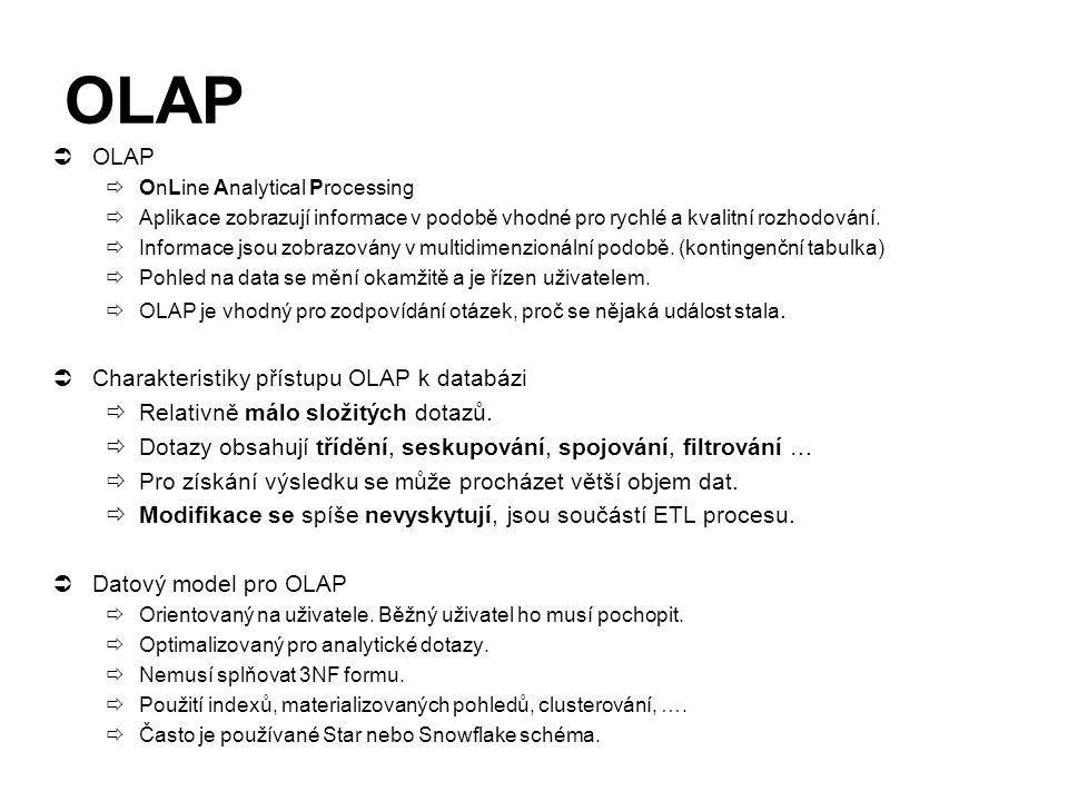 OLAP  OLAP  OnLine Analytical Processing  Aplikace zobrazují informace v podobě vhodné pro rychlé a kvalitní rozhodování.