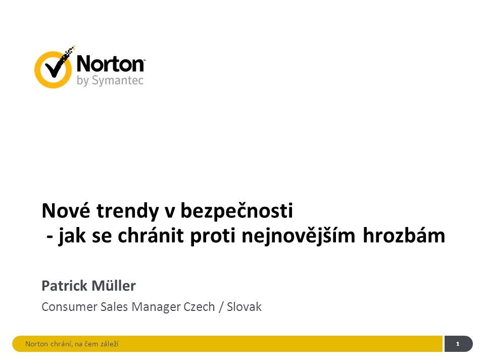 Norton chrání, na čem záleží 1 Nové trendy v bezpečnosti - jak se chránit proti nejnovějším hrozbám Patrick Müller Consumer Sales Manager Czech / Slov