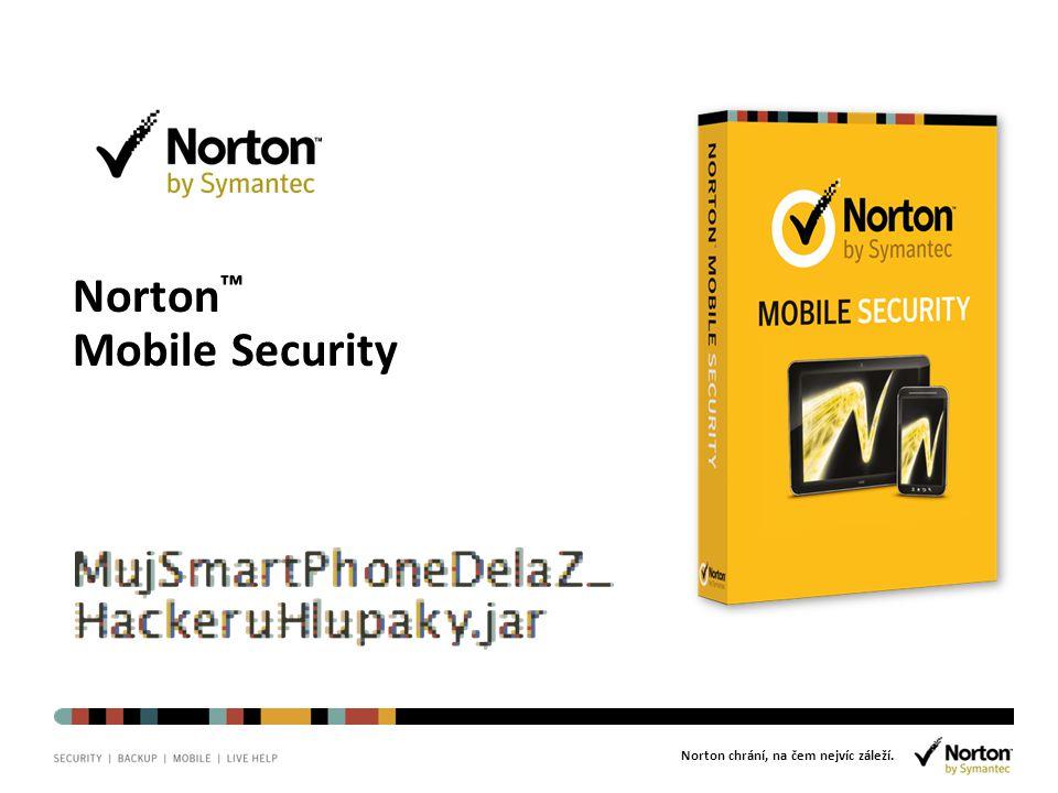 Norton chrání, na čem nejvíc záleží. Norton ™ Mobile Security