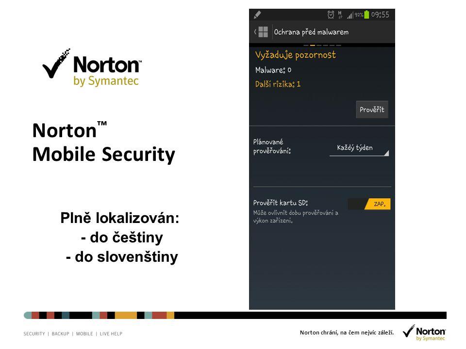 Norton chrání, na čem nejvíc záleží. Norton ™ Mobile Security Plně lokalizován: - do češtiny - do slovenštiny
