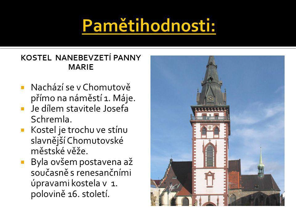 KOSTEL NANEBEVZETÍ PANNY MARIE  Nachází se v Chomutově přímo na náměstí 1. Máje.  Je dílem stavitele Josefa Schremla.  Kostel je trochu ve stínu sl