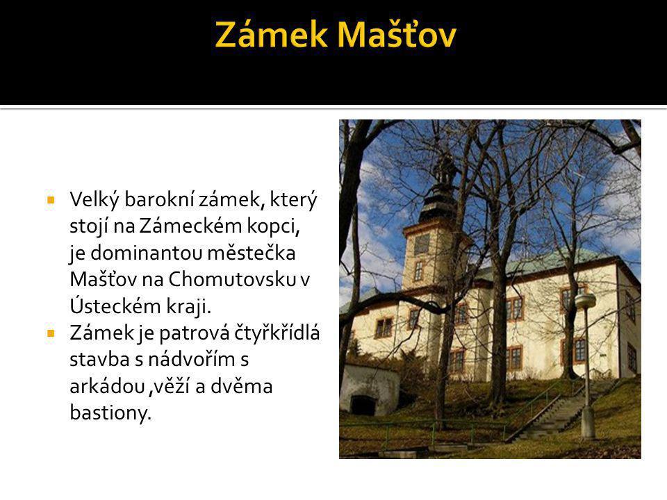  Velký barokní zámek, který stojí na Zámeckém kopci, je dominantou městečka Mašťov na Chomutovsku v Ústeckém kraji.  Zámek je patrová čtyřkřídlá sta