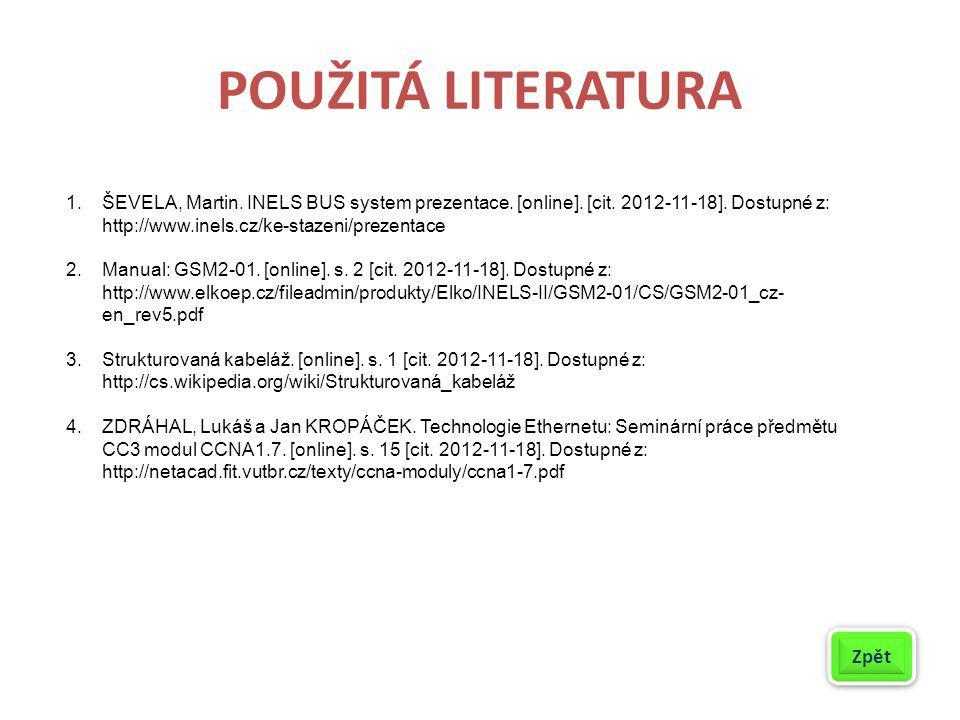 POUŽITÁ LITERATURA 1.ŠEVELA, Martin. INELS BUS system prezentace. [online]. [cit. 2012-11-18]. Dostupné z: http://www.inels.cz/ke-stazeni/prezentace 2