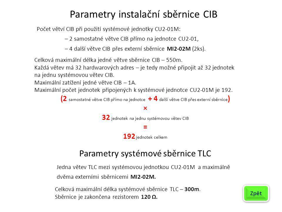 Parametry instalační sběrnice CIB Počet větví CIB při použití systémové jednotky CU2-01M: – 2 samostatné větve CIB přímo na jednotce CU2-01, – 4 další