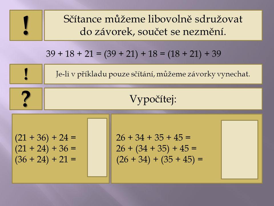 Využij vlastností sčítání a výhodně počítej:.