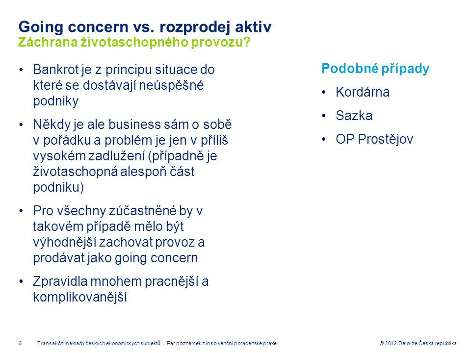 6 © 2012 Deloitte Česká republika Going concern vs. rozprodej aktiv Záchrana životaschopného provozu? Bankrot je z principu situace do které se dostáv