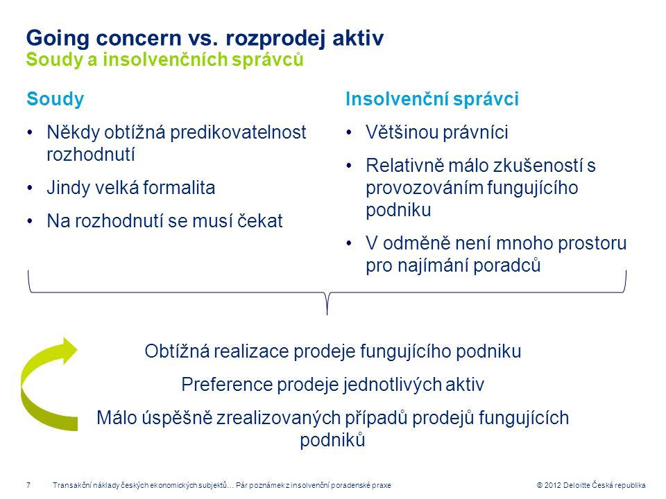 7 © 2012 Deloitte Česká republika Going concern vs. rozprodej aktiv Soudy a insolvenčních správců Soudy Někdy obtížná predikovatelnost rozhodnutí Jind