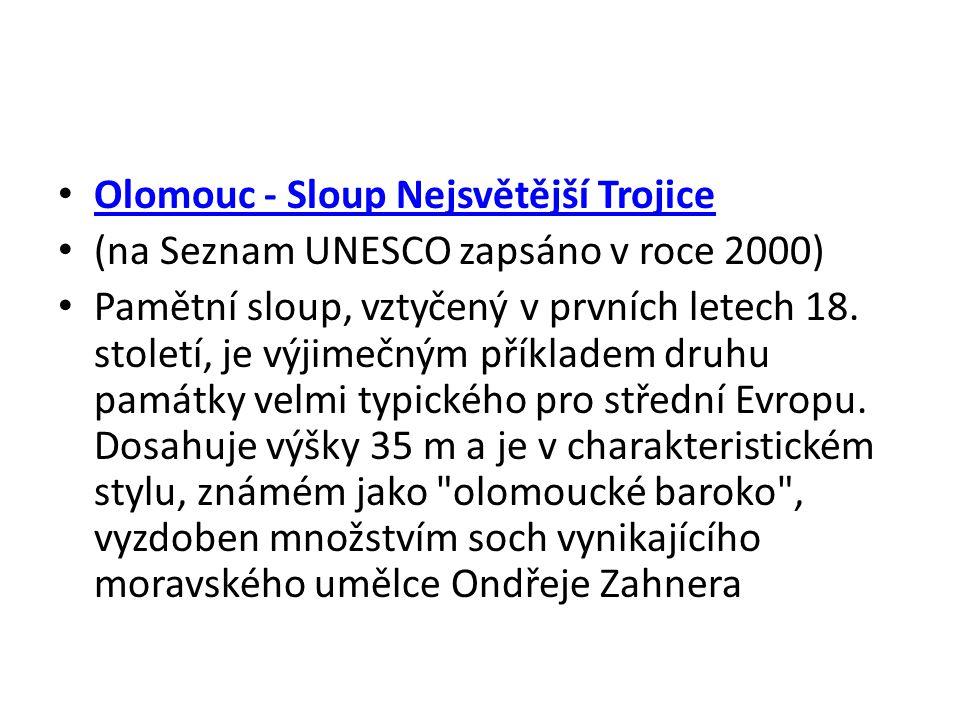 Olomouc - Sloup Nejsvětější Trojice (na Seznam UNESCO zapsáno v roce 2000) Pamětní sloup, vztyčený v prvních letech 18. století, je výjimečným příklad