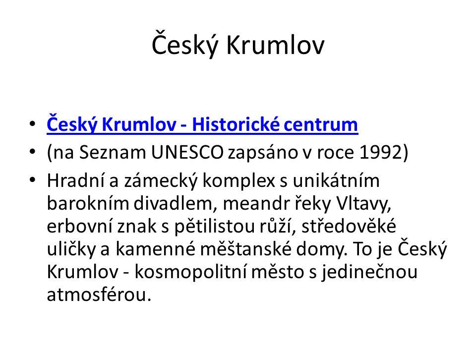 Český Krumlov Český Krumlov - Historické centrum (na Seznam UNESCO zapsáno v roce 1992) Hradní a zámecký komplex s unikátním barokním divadlem, meandr