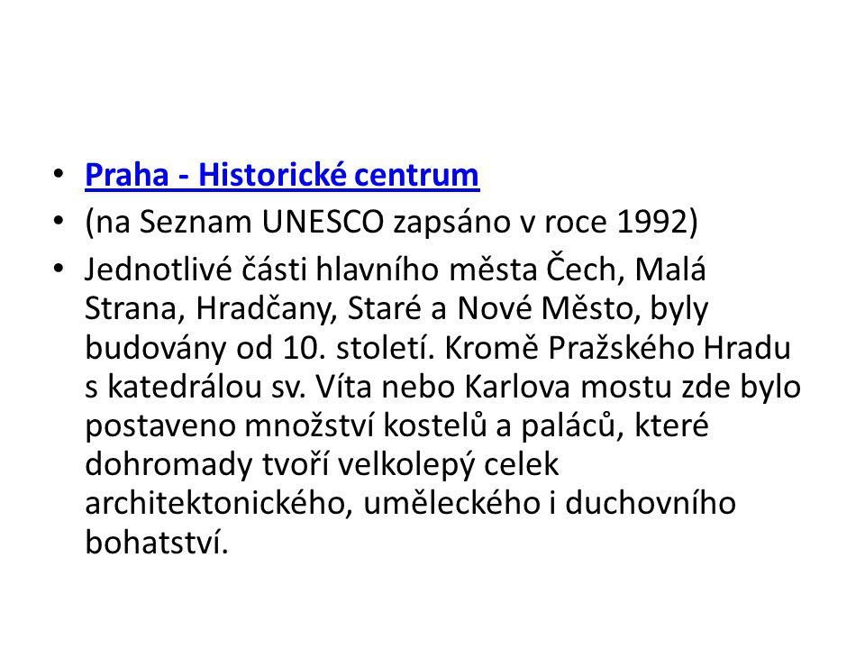 Praha - Historické centrum (na Seznam UNESCO zapsáno v roce 1992) Jednotlivé části hlavního města Čech, Malá Strana, Hradčany, Staré a Nové Město, byl